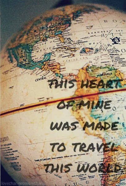 this heart of mine was meant to travel this world