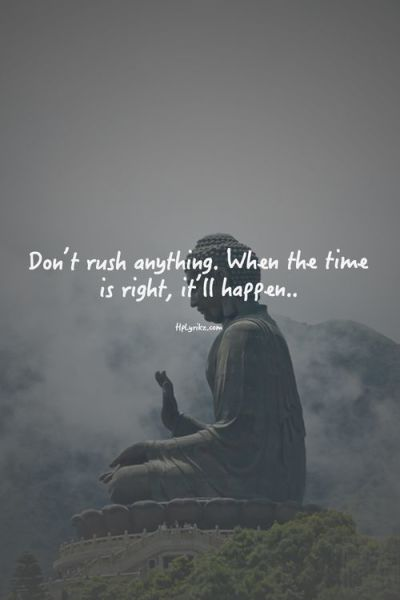 don't rush anything