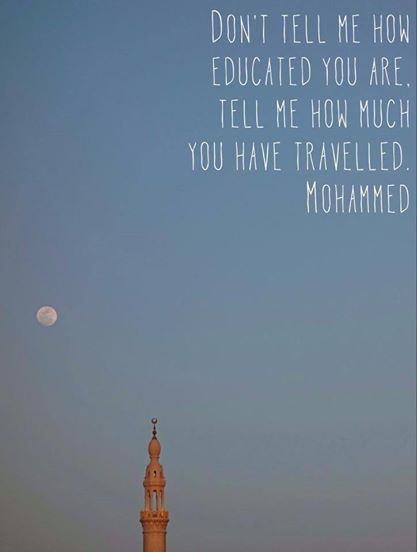 don't tell me how educated you are. tell me how much you have travelled.