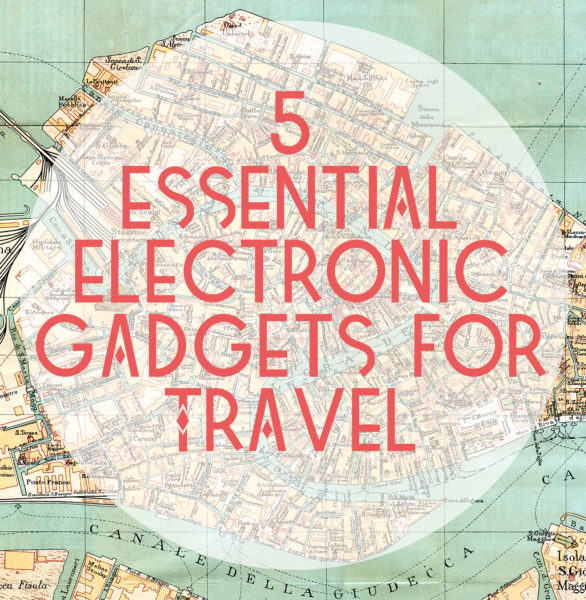 5 essential electronic gadgets for travel