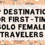 Top Destinations for First-Time Solo Female Travelers